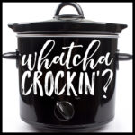 Whatcha Crockin'?